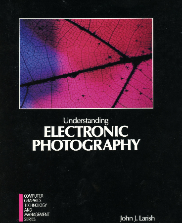 Understanding Elelctronic Photography by John Larish